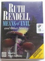 Means of Evil and Other Stories written by Ruth Rendell performed by Nigel Anthony on Cassette (Unabridged)