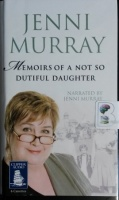 Memoirs of a Not So Dutiful Daughter written by Jenni Murray performed by Jenni Murray on Cassette (Unabridged)