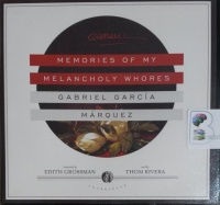 Memories of My Melancholy Whores written by Gabriel Garcia Marquez performed by Thom Rivera on CD (Unabridged)