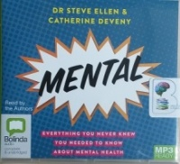 Mental - Everything you Never Knew, you needed to know, about Mental Health written by Dr Steve Ellen and Catherine Deveny performed by Dr Steve Ellen and Catherne Deveny on MP3 CD (Unabridged)