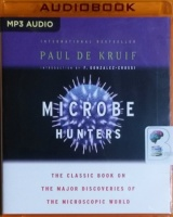 Microbe Hunters - The Classic Book on The Major Discoveries of the Microscopic World written by Paul De Kruif performed by Michael Quinlan on MP3 CD (Unabridged)