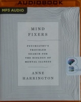 Mind Fixers - Phychiatry's Troubled Search for The Biology of Mental Illness written by Anne Harrington performed by Joyce Bean on MP3 CD (Unabridged)