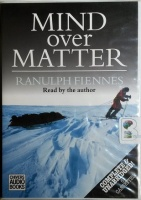 Mind Over Matter written by Ranulph Fiennes performed by Ranulph Fiennes on Cassette (Unabridged)