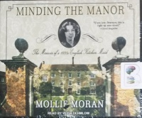 Minding the Manor - The Memoir of a 1930's English Kitchen Maid written by Mollie Moran performed by Veida Dehmlow on CD (Unabridged)