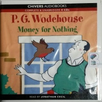 Money For Nothing written by P.G. Wodehouse performed by Jonathan Cecil on CD (Unabridged)