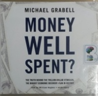 Money Well Spent? - The Truth Behind the Trillon-Dollar Stimulus, the Biggest Economic Recovery Plan in History written by Michael Grabell performed by William Hughes on CD (Unabridged)