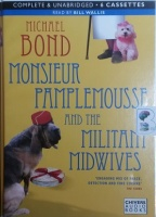 Monsieur Pamplemousse and the Militant Midwives written by Michael Bond performed by Bill Wallis on Cassette (Unabridged)