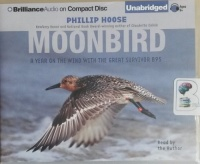 Moonbird - A Year in the Wind with the Great Survivor B95 written by Phillip Hoose performed by Phillip Hoose on CD (Unabridged)
