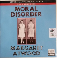 Moral Disorder written by Margaret Atwood performed by Lorelei King on CD (Unabridged)