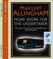 More Work for The Undertaker written by Margery Allingham performed by Philip Franks on CD (Abridged)