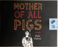 Mother of All Pigs written by Mala Halasa performed by Lameece Issaq on CD (Unabridged)