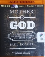 Mother of God - An Extraordinary Journey into the Uncharted Tributaries of the Western Amazon written by Paul Rosolie performed by Jonathan Yen on MP3 CD (Unabridged)
