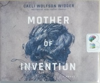 Mother of Invention written by Caeli Wolfson Widger performed by Christina Traister on CD (Unabridged)