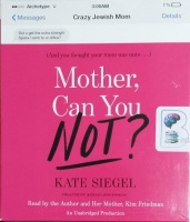 Mother, Can You Not? written by Kate Siegel performed by Kate Siegel and Kim Friedman on CD (Unabridged)
