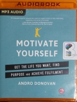 Motivate Yourself - Get The Life You Want, Find Purpose and Achieve Fulfilment written by Andro Donovan performed by Deryn Edwards on MP3 CD (Unabridged)