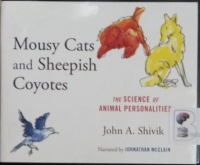 Mousy Cats and Sheepish Coyotes - The Science of Animal Personalities written by John A. Shivik performed by Johnathan McClain on Audio CD (Unabridged)