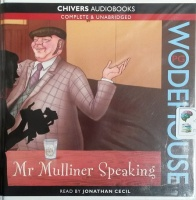 Mr Mulliner Speaking written by P.G. Wodehouse performed by Jonathan Cecil on CD (Unabridged)