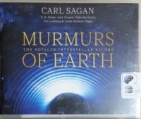 Murmurs of Earth - The Voyager Interstellar Record written by Carl Sagan et al performed by Timothy Ferris, Ann Druyan, Nick Sagan and Jon Lomberg on CD (Unabridged)
