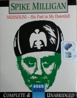 Mussolini - His Part in My Downfall written by Spike Milligan performed by Spike Milligan on Cassette (Unabridged)
