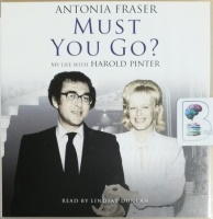Must You Go? - My Life with Harold Pinter written by Antonia Fraser performed by Lindsay Duncan on CD (Abridged)