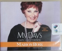 My Days - Happy and Otherwise written by Marion Ross with David Laurell performed by Marion Ross, David Laurell, Ron Howard and Henry Winkler on CD (Unabridged)