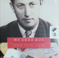 My Dear Boy - A World War II Story of Escape, Exile and Revelation written by Joanie Holzer Schirm performed by Kate Mulligan and Traber Burns on CD (Unabridged)