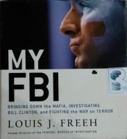 My FBI - Bringing Down the Mafia, Investigating Bill Clinton and Fighting the War on Terror written by Louis J. Freeh performed by Adam Grupper on CD (Abridged)