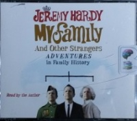 My Family and Other Strangers - Adventures in Family History written by Jeremy Hardy performed by Jeremy Hardy on CD (Abridged)