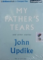My Father's Tears and Other Stories written by John Updike performed by Luke Daniels on Audio CD (Unabridged)
