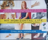 My Horizontal Life - A Collection of One-Night Stands written by Chelsea Handler performed by Cassandra Campbell on CD (Unabridged)