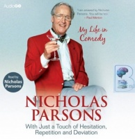 My Life in Comedy written by Nicholas Parsons performed by Nicholas Parsons on CD (Unabridged)
