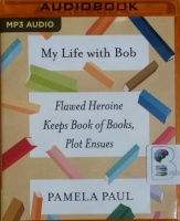 My Life with Bob written by Pamela Paul performed by Eileen Stevens and Pamela Paul on MP3 CD (Unabridged)