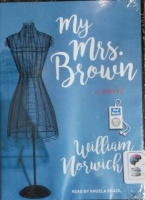 My Mrs. Brown written by William Norwich performed by Angela Brazil on MP3 CD (Unabridged)
