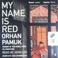 My Name Is Red written by Orhan Pamuk performed by John Lee on CD (Unabridged)