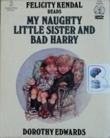 My Naughty Little Sister and Bad Harry written by Dorothy Edwards performed by Felicity Kendal on Cassette (Abridged)