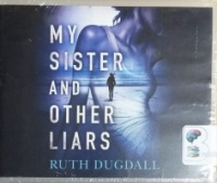 My Sister and Other Liars written by Ruth Dugdall performed by Henrietta Meire on CD (Unabridged)
