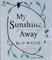 My Sunshine Away written by M.O. Walsh performed by Kirby Heyborne on CD (Unabridged)