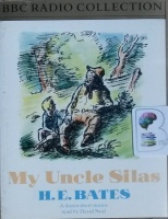 My Uncle Silas written by H.E. Bates performed by David Neal on Cassette (Abridged)