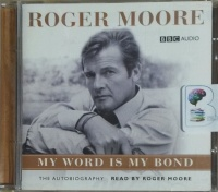 My Word is My Bond written by Roger Moore performed by Roger Moore on CD (Abridged)