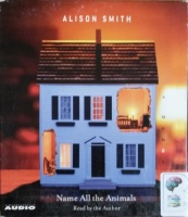 Name All the Animals written by Alison Smith performed by Alison Smith on CD (Abridged)