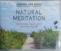 Natural Meditation - Refreshing Your Spirit Through Nature written by Barbara Ann Kipfer performed by Coleen Mario on CD (Unabridged)