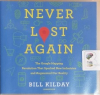 Never Lost Again - The Google Mapping Revolution written by Bill Kilday performed by Rob Shapiro on CD (Unabridged)