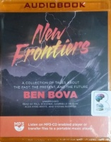 New Frontiers - A Collection of Tales about The Past, The Present and The Future written by Ben Bova performed by Paul Boehmer, Gabrielle de Cuir, Alex Hyde-White and Stefan Rudnicki on MP3 CD (Unabridged)