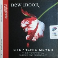 New Moon written by Stephenie Meyer performed by Ilyana Kadushin on CD (Unabridged)
