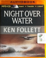 Night Over Water written by Ken Follett performed by Tom Casaletto on MP3 CD (Unabridged)