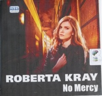 No Mercy written by Roberta Kray performed by Annie Aldington on CD (Unabridged)