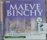 No Nightingales, No Snakes written by Maeve Binchy performed by BBC Full Cast, Niamh Cusack, Sam Dale and Harry Towb on CD (Abridged)