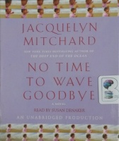 No Time to Wave Goodbye written by Jacquelyn Mitchard performed by Susan Denaker on CD (Unabridged)