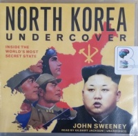 North Korea Undercover - Inside the World's Most Secret State written by John Sweeney performed by Gildart Jackson on CD (Unabridged)