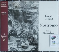 Nostromo written by Joseph Conrad performed by Nigel Anthony on CD (Abridged)